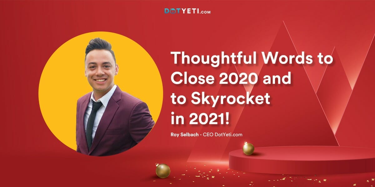 Thoughtful Words from Roy Selbach to Close 2020 and to Skyrocket in 2021!