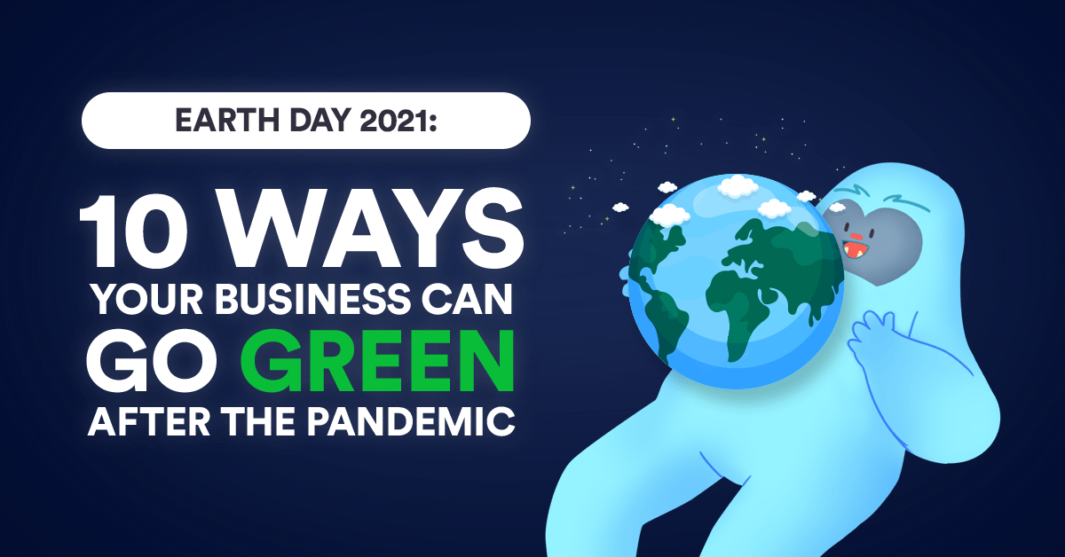 Earth Day 2021: 10 Ways Your Business Can Go Green After the Pandemic