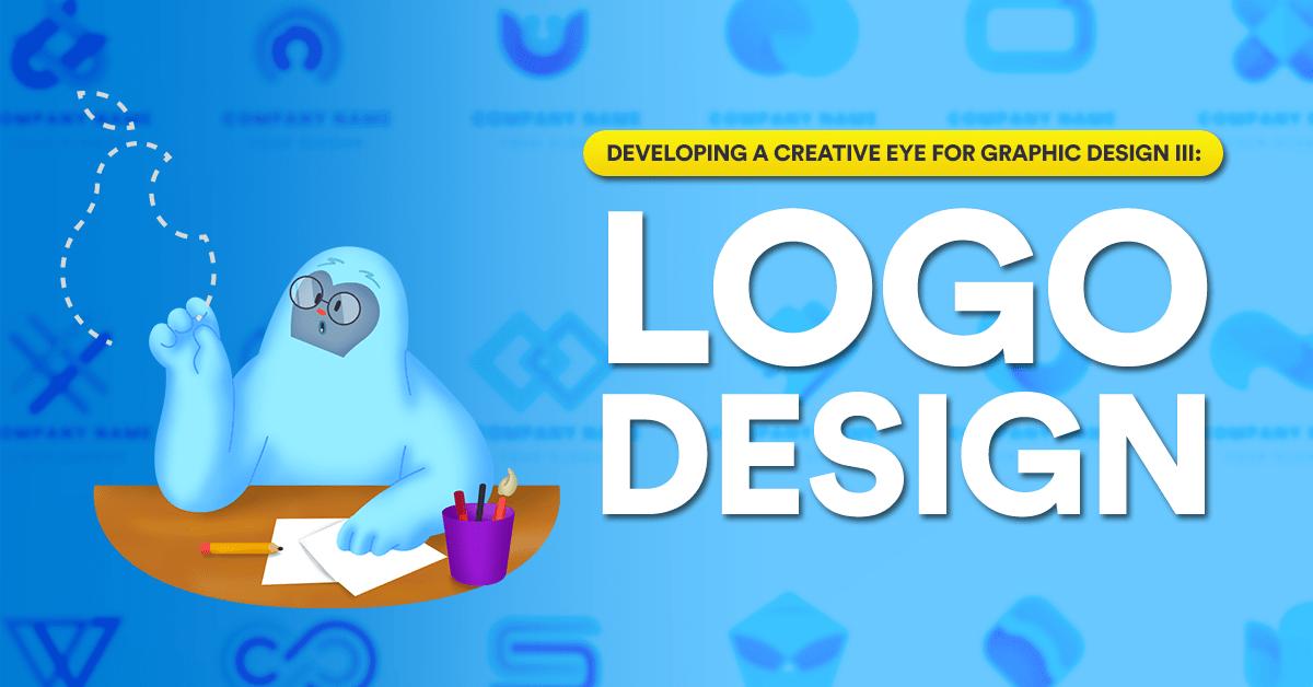 Developing a Creative Eye for Graphic Design III: Logo Design