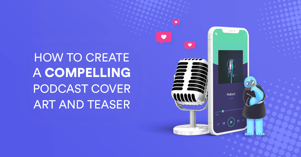 How to Create a Compelling Podcast Cover Art and Teaser