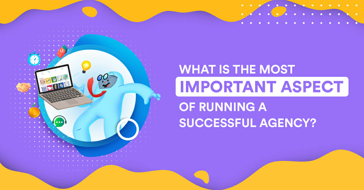 What is the most important aspect of running a successful agency?