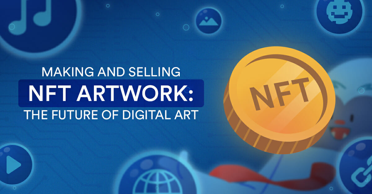 Making and Selling NFT Artwork: The Future of Digital Art